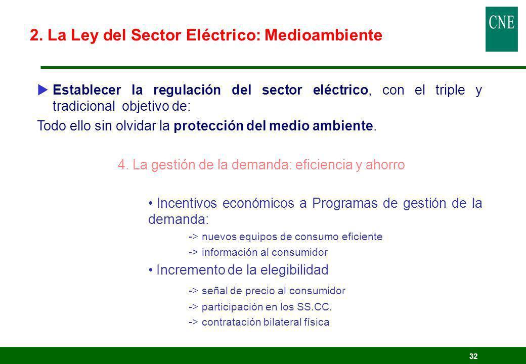 32 Establecer la regulación del sector eléctrico, con el triple y tradicional objetivo de: Todo ello sin olvidar la protección del medio ambiente. 4.