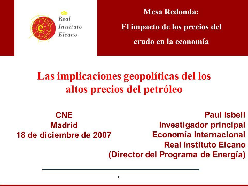 -1- Paul Isbell Investigador principal Economía Internacional Real Instituto Elcano (Director del Programa de Energía) Mesa Redonda: El impacto de los