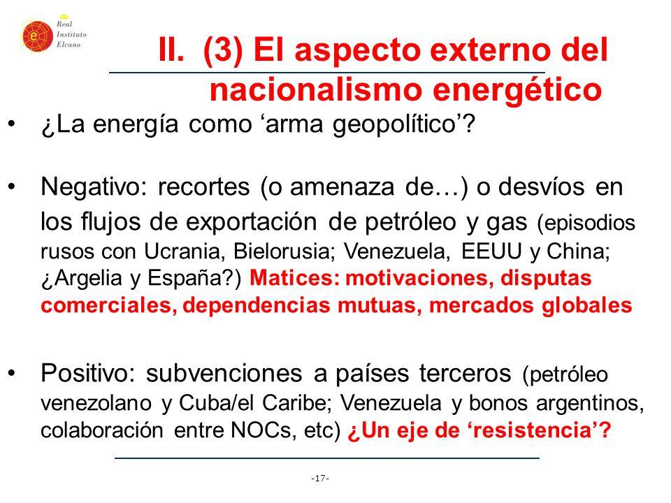 -17- II.(3) El aspecto externo del nacionalismo energético ¿La energía como arma geopolítico? Negativo: recortes (o amenaza de…) o desvíos en los fluj