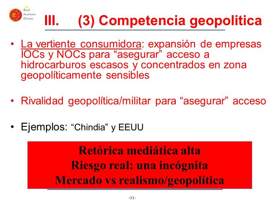 -31- III.(3) Competencia geopolitica La vertiente consumidora: expansión de empresas IOCs y NOCs para asegurar acceso a hidrocarburos escasos y concen