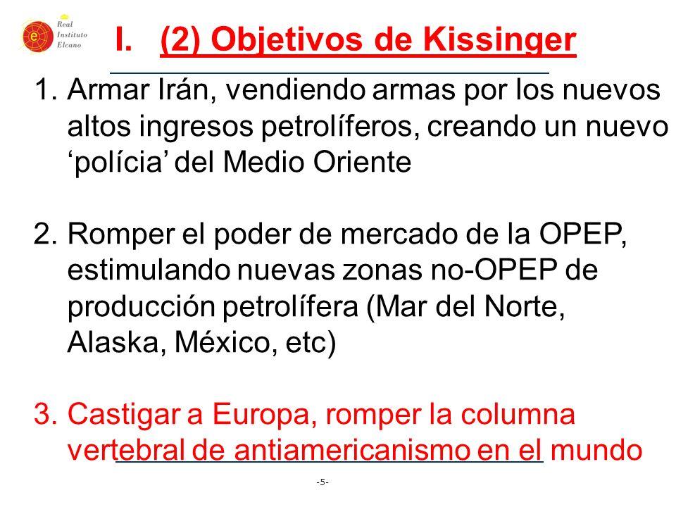 -5- I.(2) Objetivos de Kissinger 1.Armar Irán, vendiendo armas por los nuevos altos ingresos petrolíferos, creando un nuevo polícia del Medio Oriente