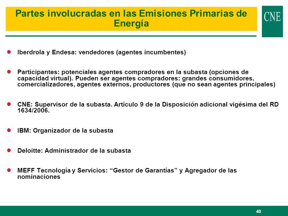 40 Partes involucradas en las Emisiones Primarias de Energía lIberdrola y Endesa: vendedores (agentes incumbentes) lParticipantes: potenciales agentes