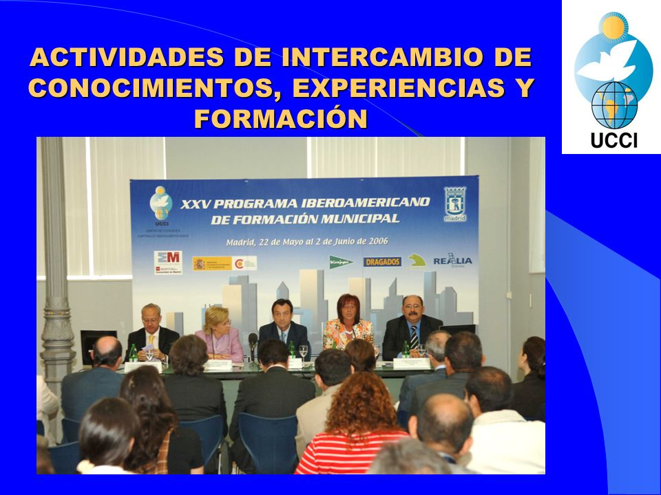 ACTIVIDADES DE INTERCAMBIO DE CONOCIMIENTOS, EXPERIENCIAS Y FORMACIÓN Turismo Gestión Cultural Informática Municipal Medio Ambiente Desarrollo Económico Promoción y Asistencia Social.