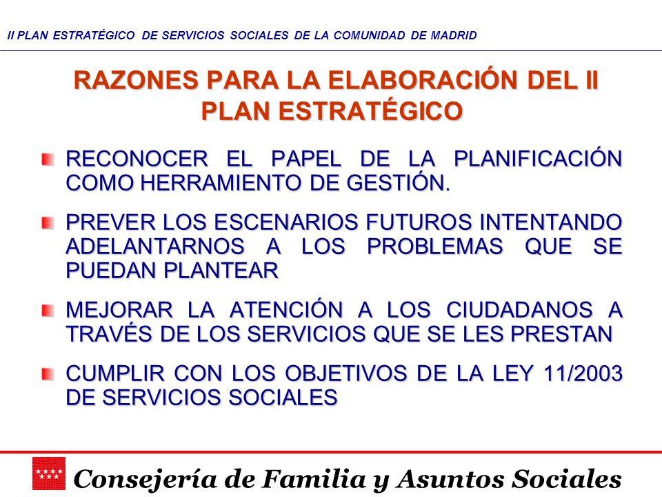 Consejería de Familia y Asuntos Sociales II PLAN ESTRATÉGICO DE SERVICIOS SOCIALES DE LA COMUNIDAD DE MADRID PLANIFICACIÓN ESTRATÉGICA: TÉCNICAMENTE POSIBLE/ POLÍTICAMENTE VIABLE EN EL PLAN ESTRATÉGICO CONVERGEN, SE ENCUENTRAN Y SE DISCUTEN LAS PROPUESTAS TÉCNICAS CON LAS LÍNEAS POLÍTICAS DE ACTUACIÓN