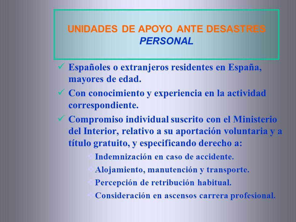UNIDADES DE APOYO ANTE DESASTRES PERSONAL Españoles o extranjeros residentes en España, mayores de edad. Con conocimiento y experiencia en la activida