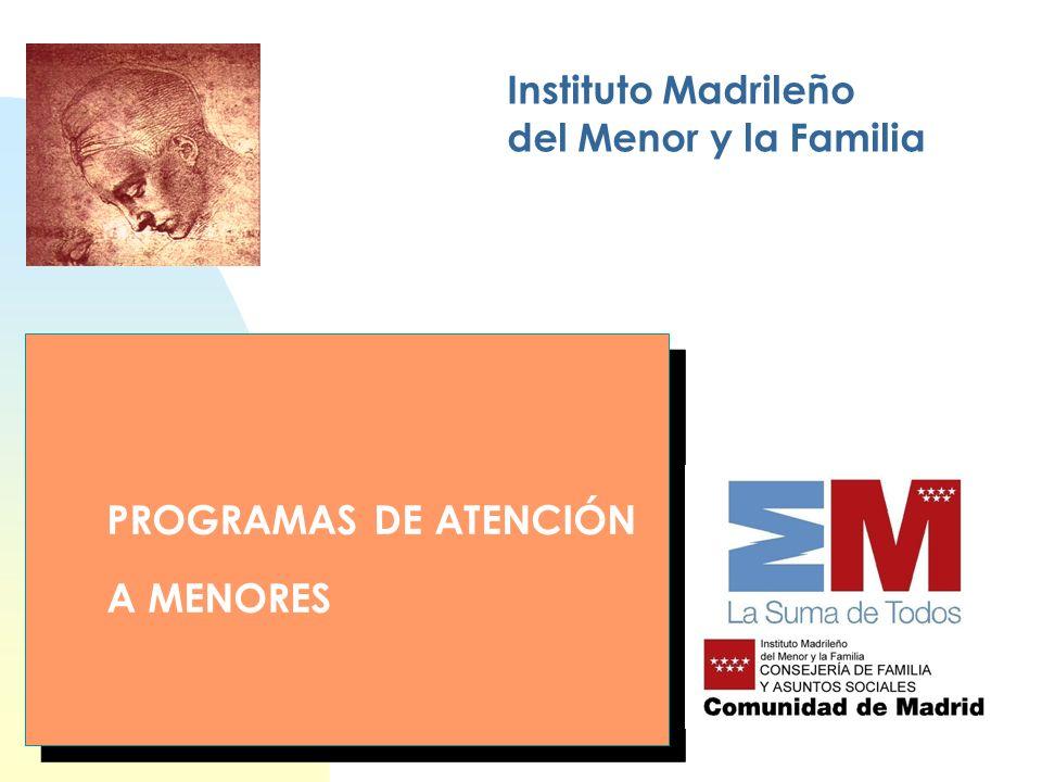 Instituto Madrileño del Menor y la Familia PROGRAMAS DE ATENCIÓN A MENORES PROGRAMAS DE ATENCIÓN A MENORES
