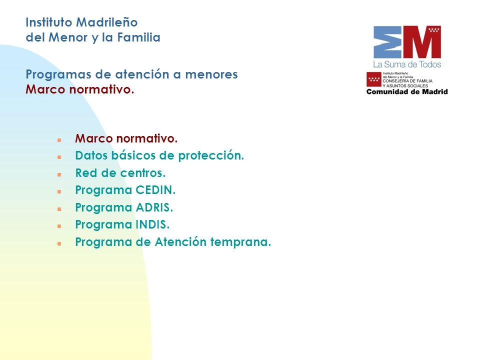 Instituto Madrileño del Menor y la Familia Programas de atención a menores Marco normativo. n Marco normativo. n Datos básicos de protección. n Red de