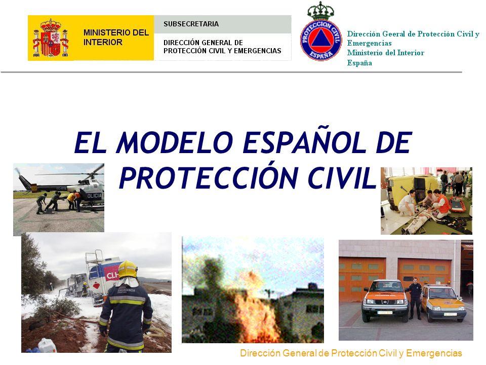 Dirección General de Protección Civil y Emergencias EL MODELO ESPAÑOL DE PROTECCIÓN CIVIL