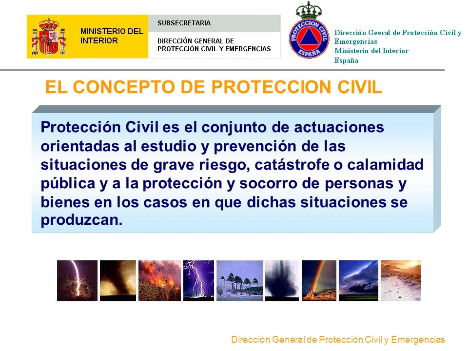 Dirección General de Protección Civil y Emergencias SISTEMA ESPAÑOL DE PROTECCION CIVIL El Sistema Nacional de Protección Civil está integrado por el