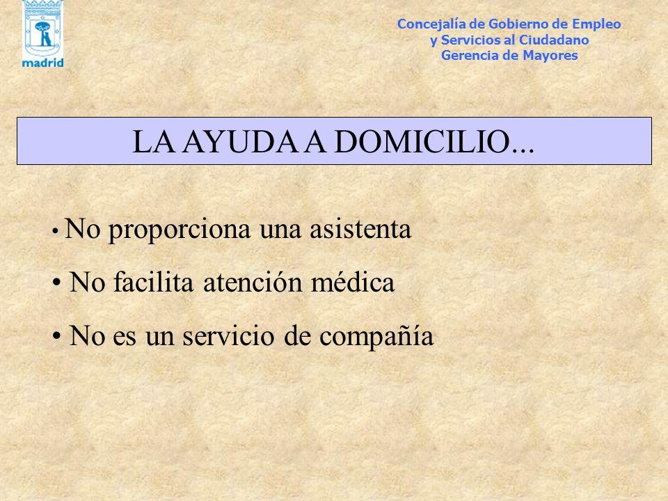 LA AYUDA A DOMICILIO... No proporciona una asistenta No facilita atención médica No es un servicio de compañía