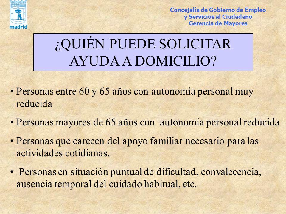 Concejalía de Gobierno de Empleo y Servicios al Ciudadano Gerencia de Mayores ¿QUIÉN PUEDE SOLICITAR AYUDA A DOMICILIO? Personas entre 60 y 65 años co