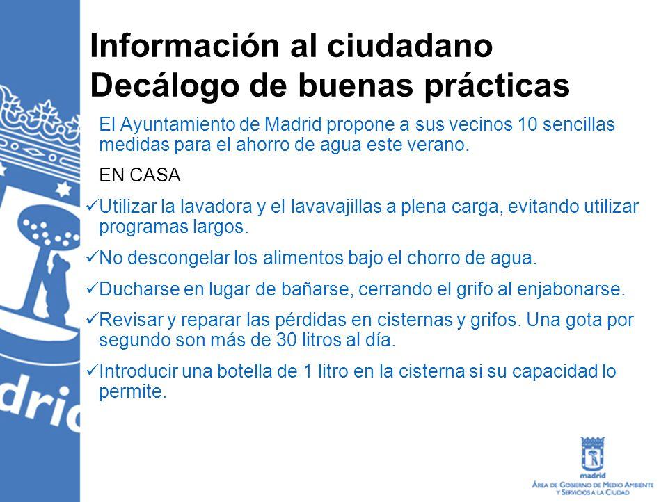 Información al ciudadano Decálogo de buenas prácticas El Ayuntamiento de Madrid propone a sus vecinos 10 sencillas medidas para el ahorro de agua este