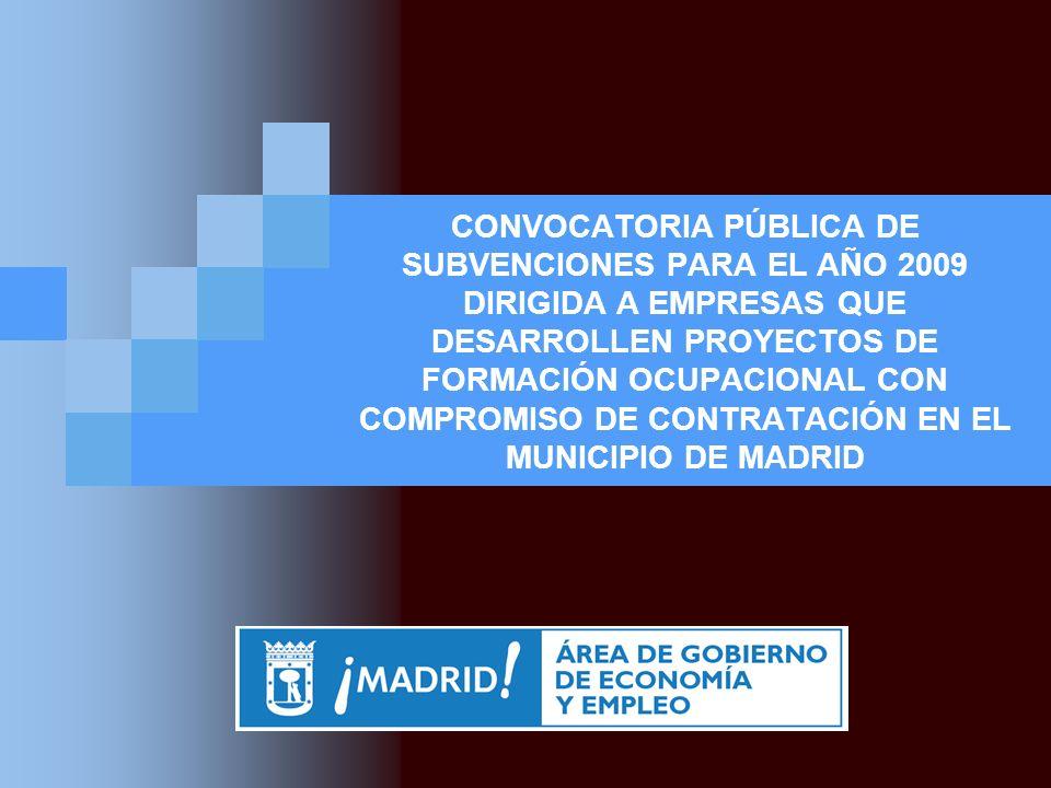CONVOCATORIA PÚBLICA DE SUBVENCIONES PARA EL AÑO 2009 DIRIGIDA A EMPRESAS QUE DESARROLLEN PROYECTOS DE FORMACIÓN OCUPACIONAL CON COMPROMISO DE CONTRATACIÓN EN EL MUNICIPIO DE MADRID