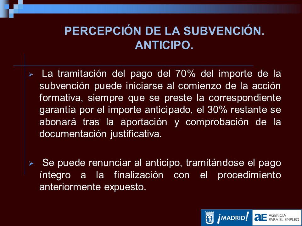 PERCEPCIÓN DE LA SUBVENCIÓN. ANTICIPO.