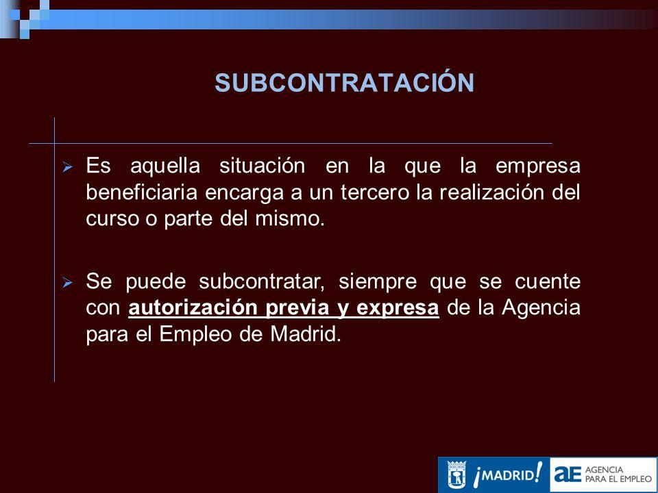 SUBCONTRATACIÓN Es aquella situación en la que la empresa beneficiaria encarga a un tercero la realización del curso o parte del mismo.