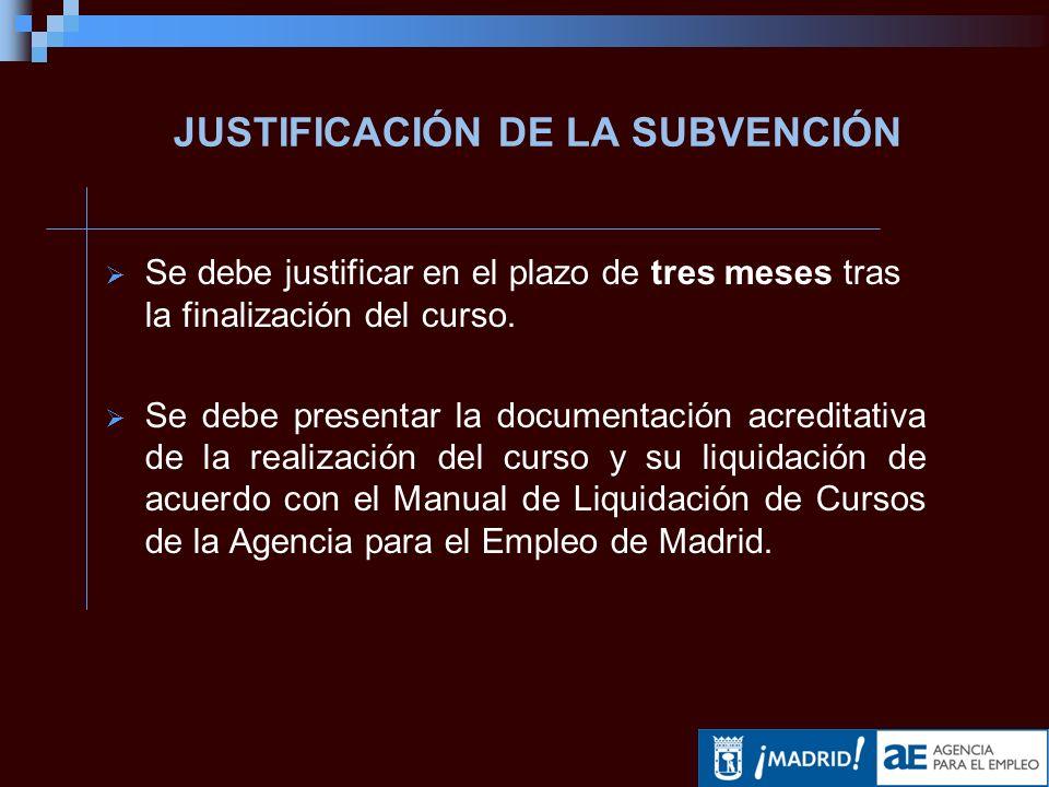 JUSTIFICACIÓN DE LA SUBVENCIÓN Se debe justificar en el plazo de tres meses tras la finalización del curso.