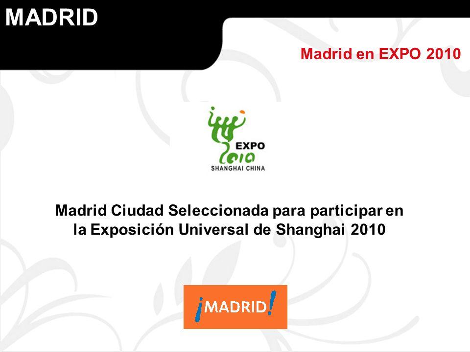 MADRID Madrid en EXPO 2010 Madrid Ciudad Seleccionada para participar en la Exposición Universal de Shanghai 2010