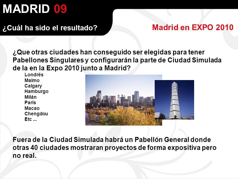 MADRID Madrid en EXPO 2010 09 ¿Que otras ciudades han conseguido ser elegidas para tener Pabellones Singulares y configurarán la parte de Ciudad Simulada de la en la Expo 2010 junto a Madrid.