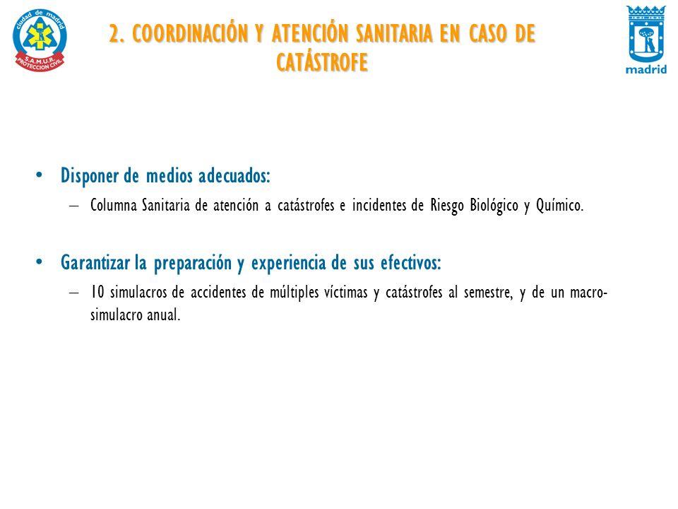 2. COORDINACIÓN Y ATENCIÓN SANITARIA EN CASO DE CATÁSTROFE Disponer de medios adecuados: –Columna Sanitaria de atención a catástrofes e incidentes de