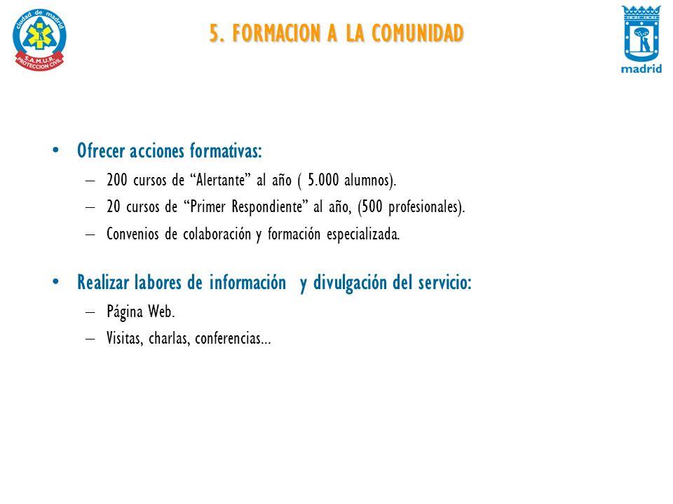 5. FORMACION A LA COMUNIDAD Ofrecer acciones formativas: –200 cursos de Alertante al año ( 5.000 alumnos). –20 cursos de Primer Respondiente al año, (