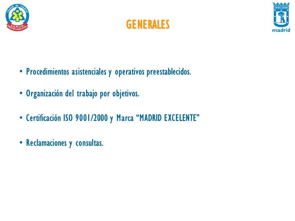 GENERALES Procedimientos asistenciales y operativos preestablecidos. Organización del trabajo por objetivos. Certificación ISO 9001/2000 y Marca MADRI