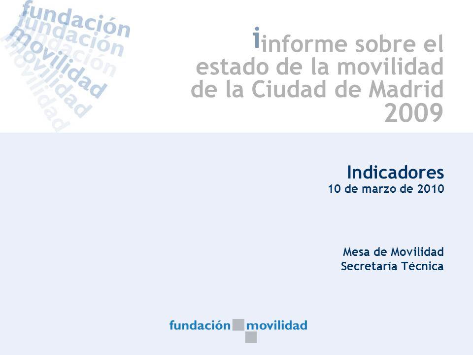 1 i Indicadores 10 de marzo de 2010 Mesa de Movilidad Secretaría Técnica informe sobre el estado de la movilidad de la Ciudad de Madrid 2009
