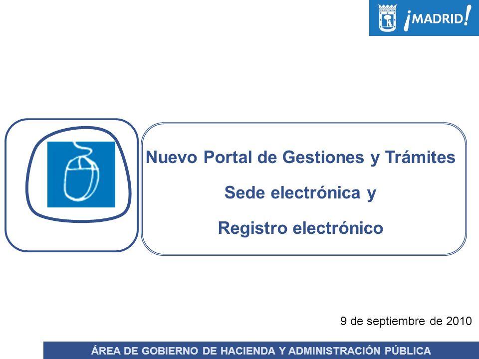 julio de 2010 Nuevo Portal de Gestiones y Trámites Sede electrónica y Registro electrónico ÁREA DE GOBIERNO DE HACIENDA Y ADMINISTRACIÓN PÚBLICA 9 de