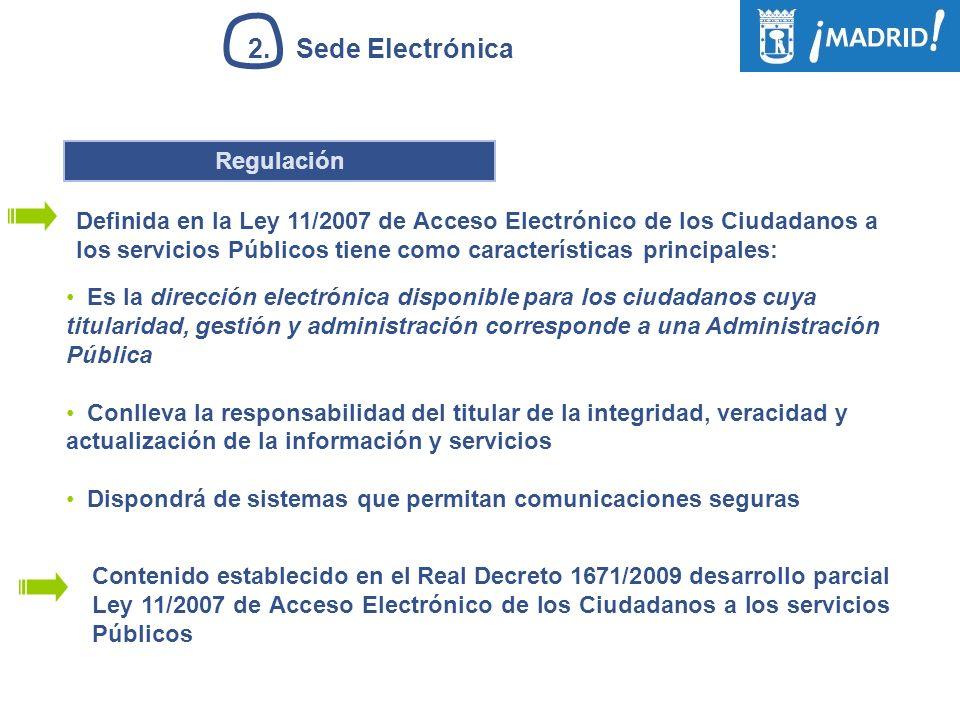 2.Sede Electrónica Es la dirección electrónica disponible para los ciudadanos cuya titularidad, gestión y administración corresponde a una Administrac