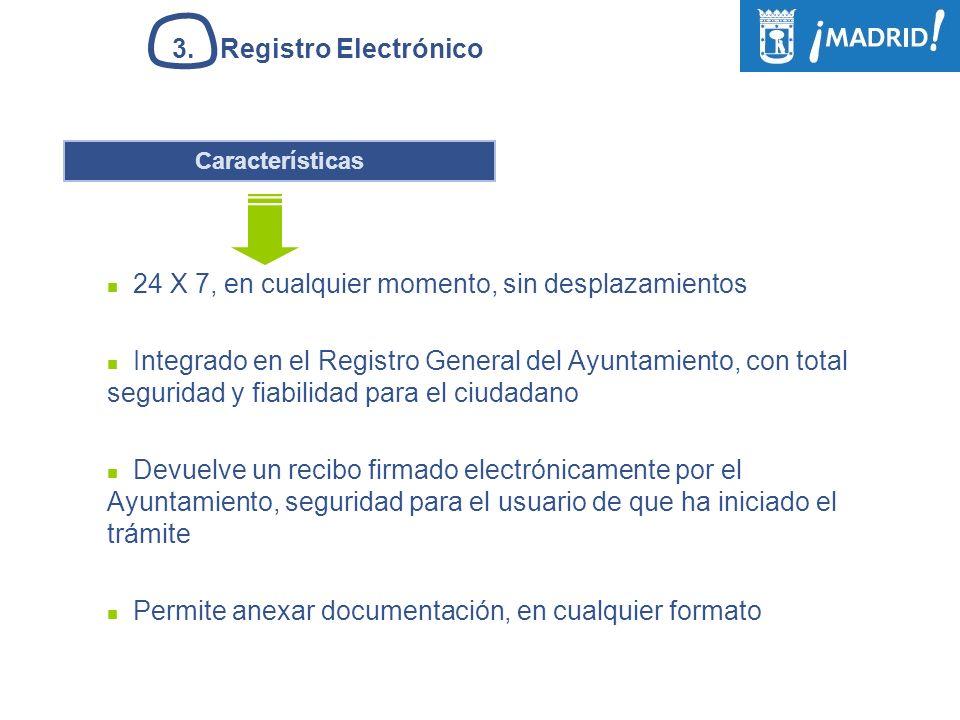 3.Registro Electrónico Características 24 X 7, en cualquier momento, sin desplazamientos Integrado en el Registro General del Ayuntamiento, con total