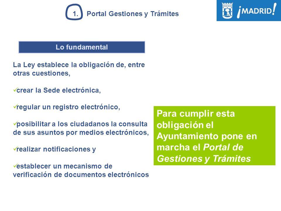 1.Portal Gestiones y Trámites Lo fundamental La Ley establece la obligación de, entre otras cuestiones, crear la Sede electrónica, regular un registro