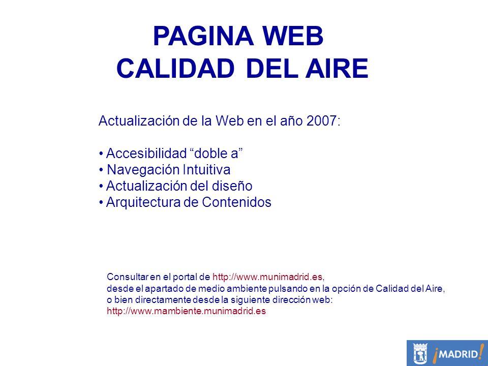 PAGINA WEB CALIDAD DEL AIRE Consultar en el portal de http://www.munimadrid.es, desde el apartado de medio ambiente pulsando en la opción de Calidad d