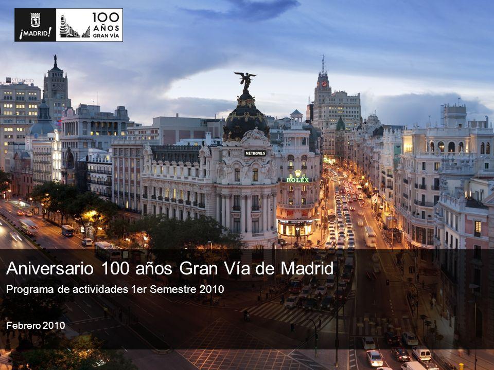 Programa de actividades 1er Semestre 2010 Aniversario 100 años Gran Vía de Madrid Febrero 2010
