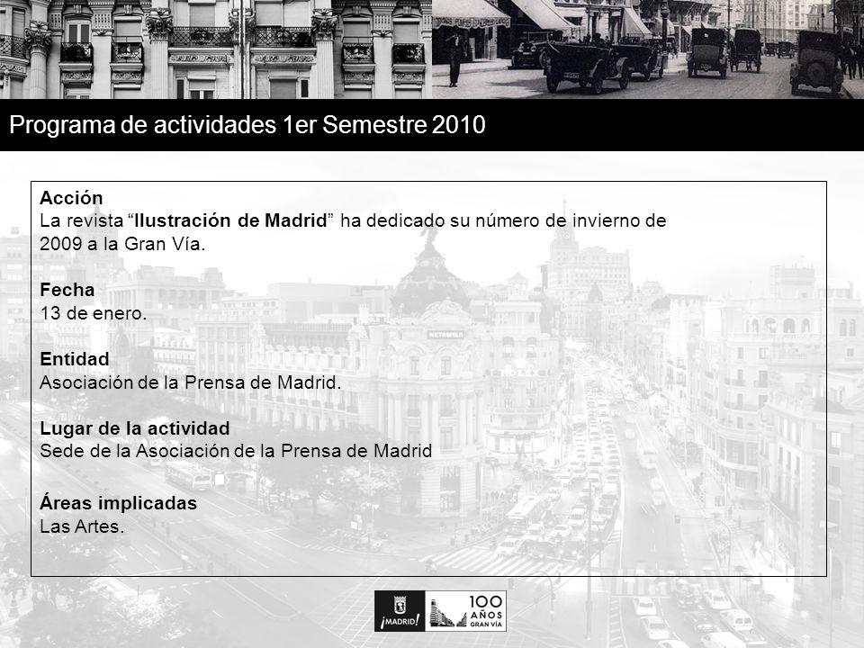 21 Programa de actividades 1er Semestre 2010 Acción La revista Ilustración de Madrid ha dedicado su número de invierno de 2009 a la Gran Vía.