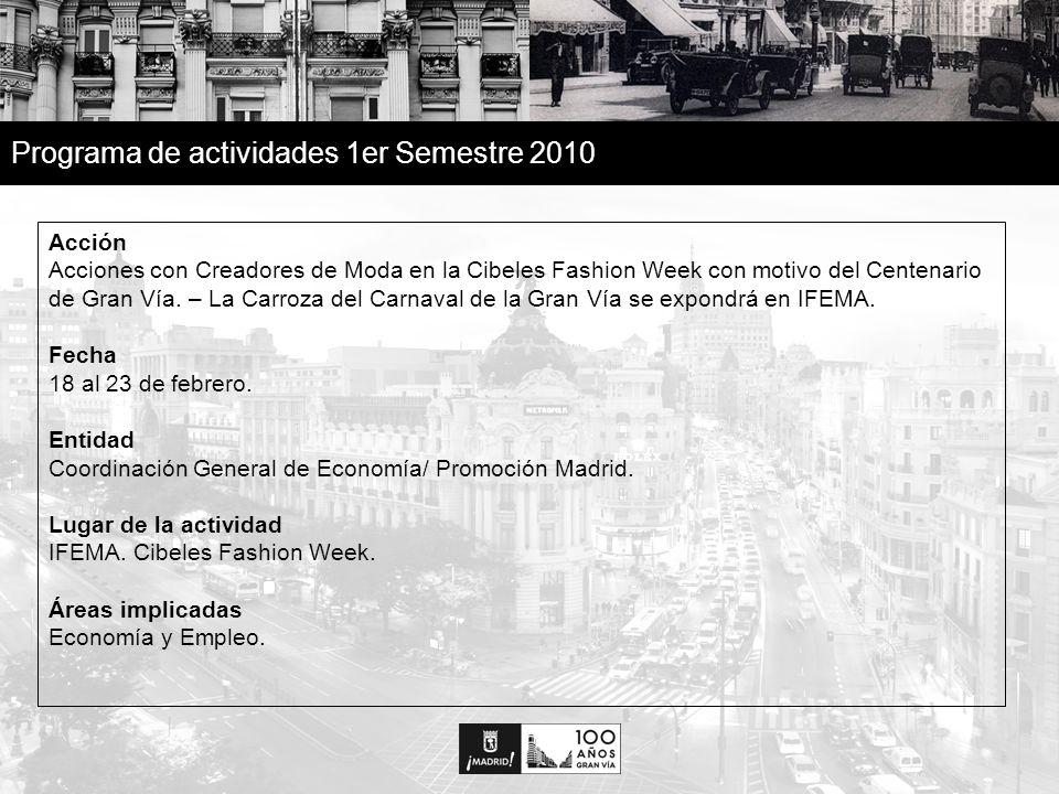 5 Programa de actividades 1er Semestre 2010 Acción Acciones con Creadores de Moda en la Cibeles Fashion Week con motivo del Centenario de Gran Vía.