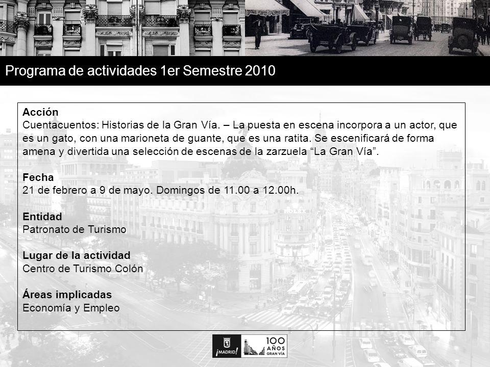 27 Programa de actividades 1er Semestre 2010 Acción La calle de los sueños – Coincidiendo con la gala de entrega de los Goya de la Academia de Cine, la Gran Vía se vestirá con las estrellas nominadas para ellos.