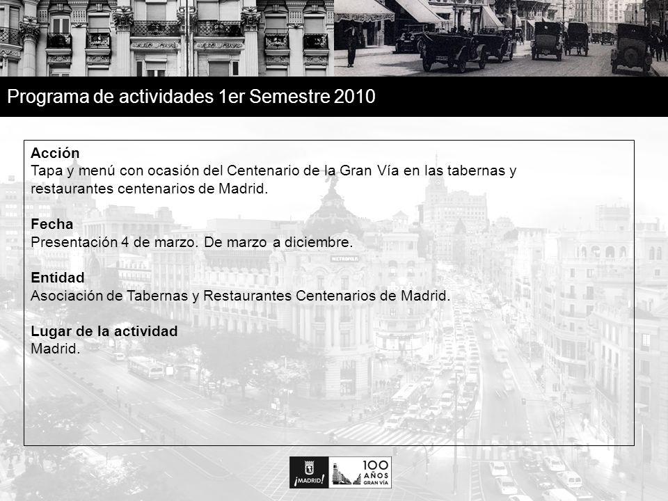 7 Programa de actividades 1er Semestre 2010 Acción Tapa y menú con ocasión del Centenario de la Gran Vía en las tabernas y restaurantes centenarios de Madrid.