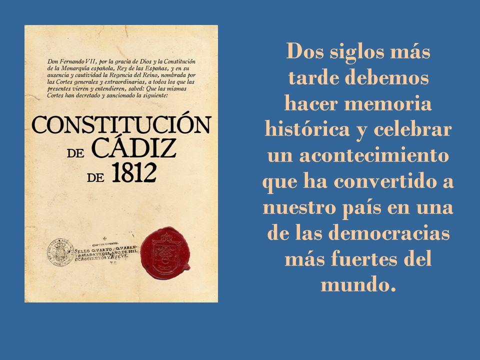 Dos siglos más tarde debemos hacer memoria histórica y celebrar un acontecimiento que ha convertido a nuestro país en una de las democracias más fuert