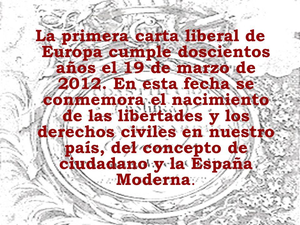 La primera carta liberal de Europa cumple doscientos años el 19 de marzo de 2012. En esta fecha se conmemora el nacimiento de las libertades y los der
