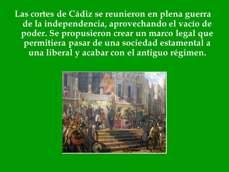 Las cortes de Cádiz se reunieron en plena guerra de la independencia, aprovechando el vacío de poder. Se propusieron crear un marco legal que permitie