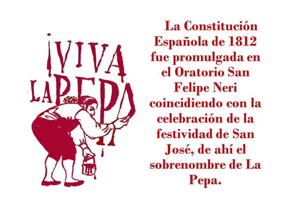 La Constitución Española de 1812 fue promulgada en el Oratorio San Felipe Neri coincidiendo con la celebración de la festividad de San José, de ahí el