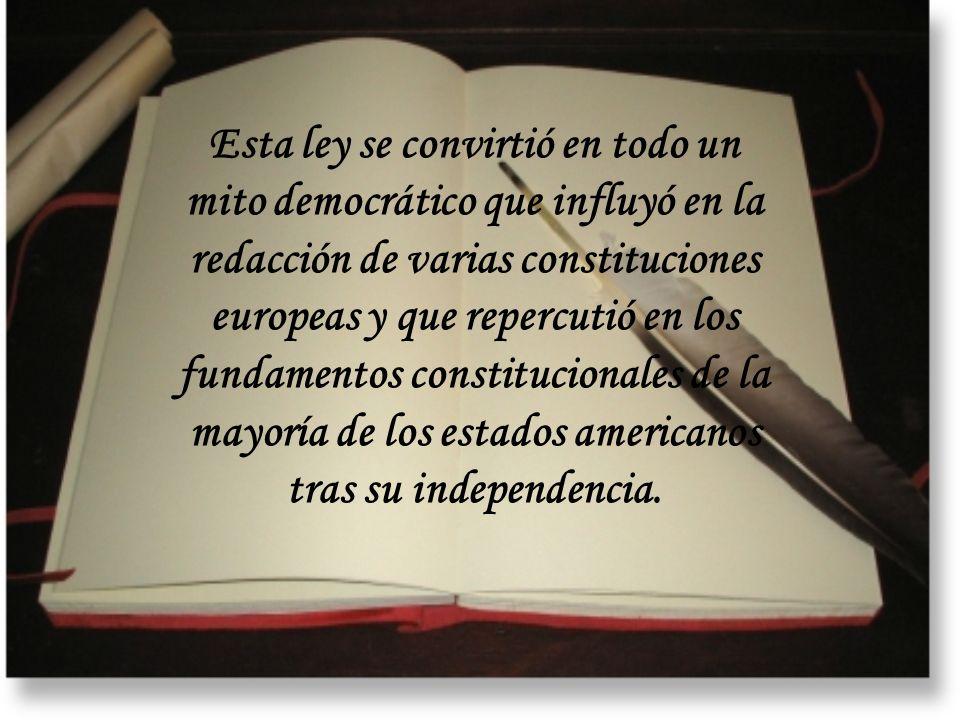 Esta ley se convirtió en todo un mito democrático que influyó en la redacción de varias constituciones europeas y que repercutió en los fundamentos co