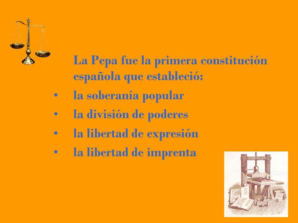 La Pepa fue la primera constitución española que estableció: la soberanía popular la división de poderes la libertad de expresión la libertad de impre