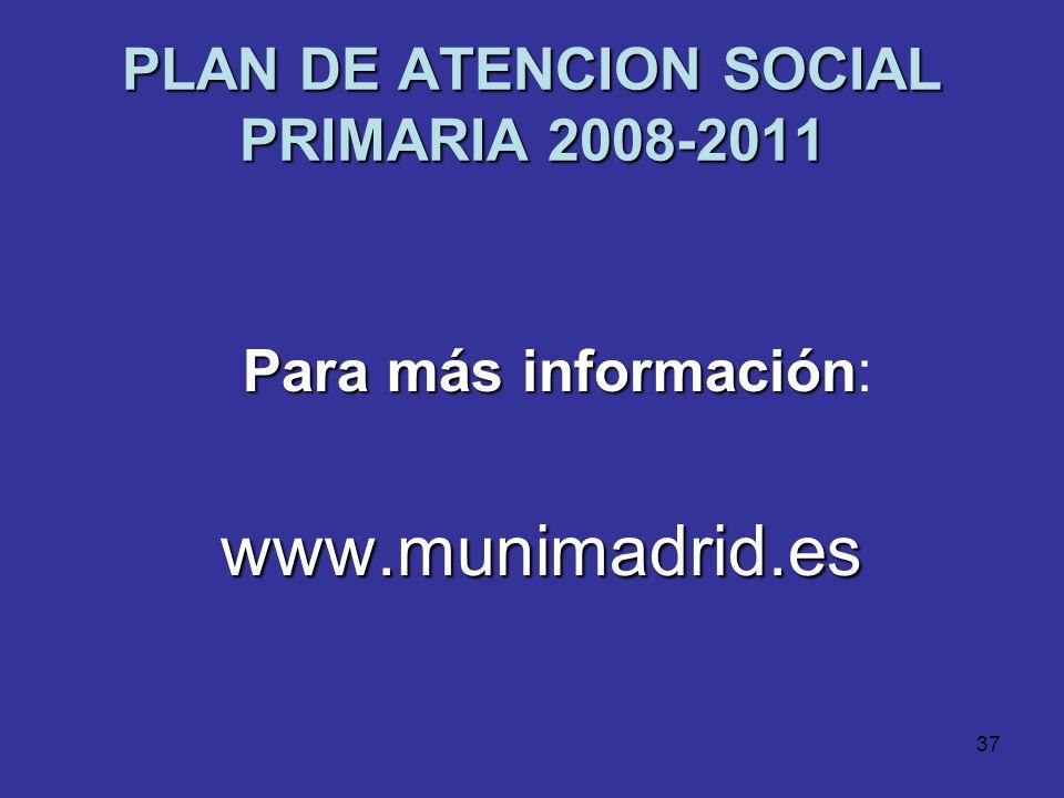 36 PLAN DE ATENCION SOCIAL PRIMARIA 2008-2011 Nuestro agradecimiento a: A todos los profesionales de la Atención Social Primaria que han intervenido e