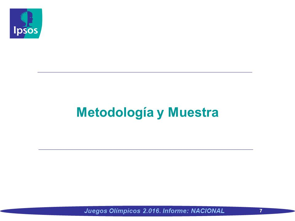 7 Juegos Olímpicos 2.016. Informe: NACIONAL Metodología y Muestra