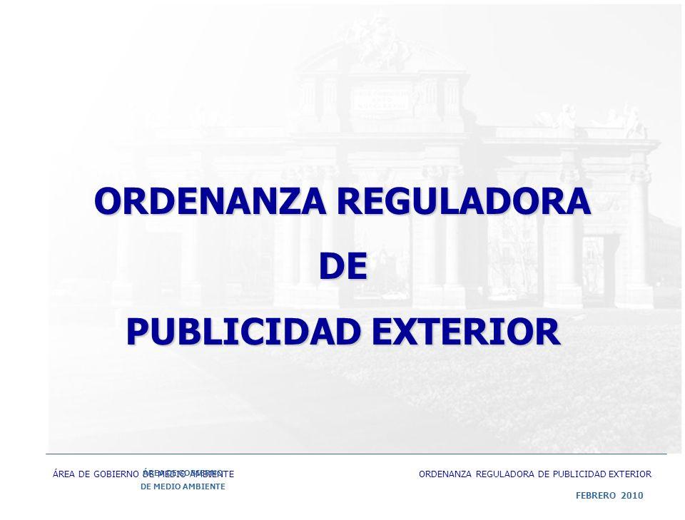 ÁREA DE GOBIERNO DE MEDIO AMBIENTE ORDENANZA REGULADORA DE PUBLICIDAD EXTERIOR ÁREA DE GOBIERNO DE MEDIO AMBIENTE ORDENANZA REGULADORA DE PUBLICIDAD EXTERIOR FEBRERO 2010