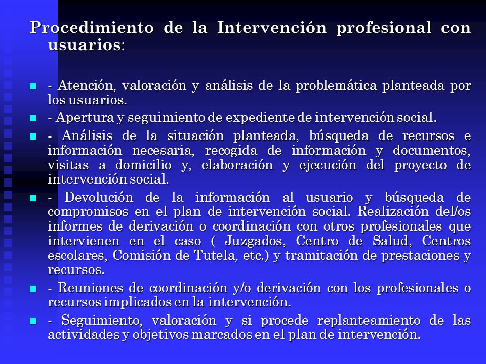 Procedimiento de la Intervención profesional con usuarios : - Atención, valoración y análisis de la problemática planteada por los usuarios. - Atenció