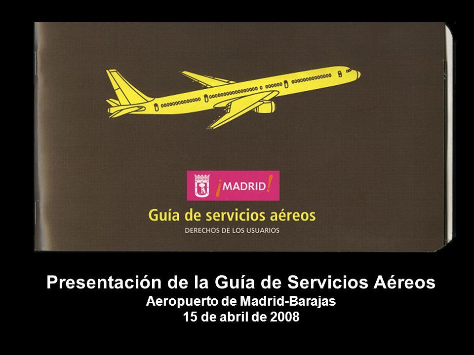 Presentación de la Guía de Servicios Aéreos Aeropuerto de Madrid-Barajas 15 de abril de 2008