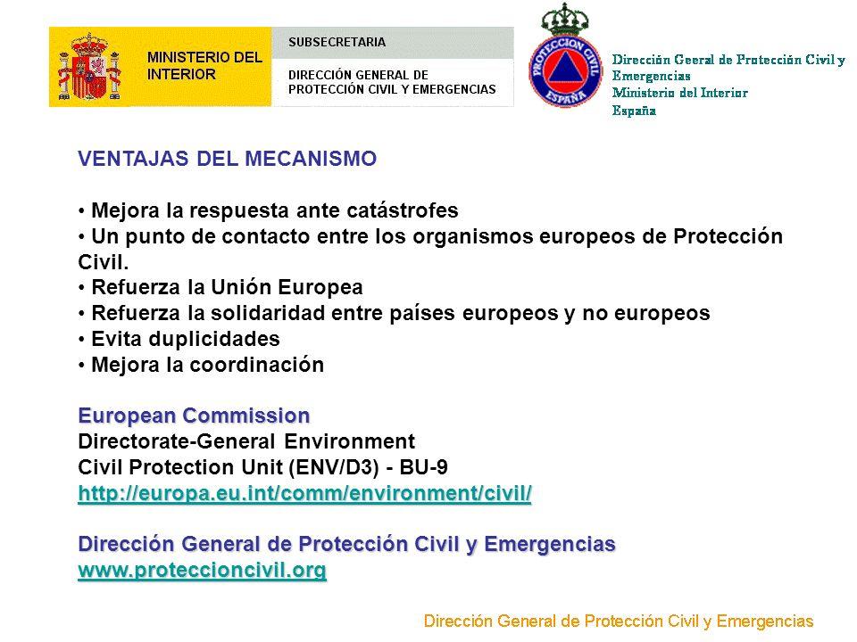 VENTAJAS DEL MECANISMO Mejora la respuesta ante catástrofes Un punto de contacto entre los organismos europeos de Protección Civil. Refuerza la Unión