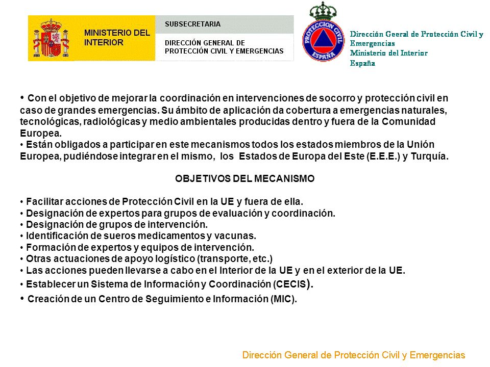 Con el objetivo de mejorar la coordinación en intervenciones de socorro y protección civil en caso de grandes emergencias. Su ámbito de aplicación da