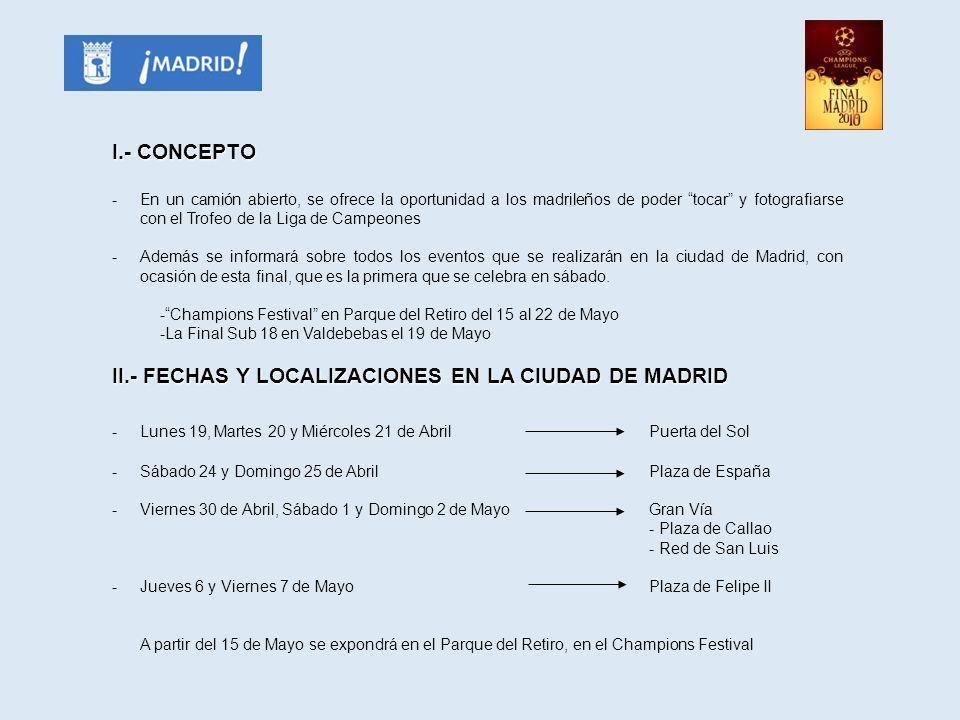 I.- CONCEPTO -En un camión abierto, se ofrece la oportunidad a los madrileños de poder tocar y fotografiarse con el Trofeo de la Liga de Campeones -Ad